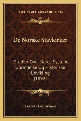 de Norske Stavkirker: Studier Over Deres System, Oprindelse Og Historiske Udvikling (1892) 9781167711305