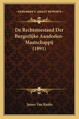 de Rechtstoestand Der Burgerlijke Aandeelen-Maatschappij (1891) 9781167424014