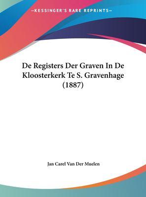 de Registers Der Graven in de Kloosterkerk Te S. Gravenhage (1887) 9781162403243