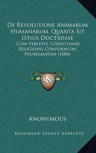 de Revolutione Animarum Humanarum, Quanta Sit Istius Doctrinae: Cum Veritate, Christianae Religionis Conformitas Probelmatum (1684) 9781165901326