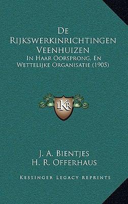 de Rijkswerkinrichtingen Veenhuizen: In Haar Oorsprong, En Wettelijke Organisatie (1905) 9781167742019