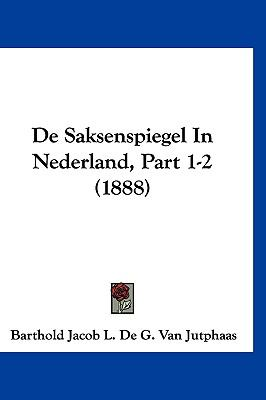 de Saksenspiegel in Nederland, Part 1-2 (1888) 9781160657136