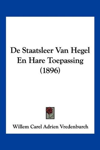 de Staatsleer Van Hegel En Hare Toepassing (1896) 9781160062435