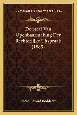 de Straf Van Openbaarmaking Der Rechterlijke Uitspraak (1885) 9781167396984