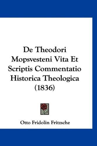 de Theodori Mopsvesteni Vita Et Scriptis Commentatio Historica Theologica (1836) 9781160478861