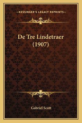 de Tre Lindetraer (1907) 9781167576768
