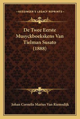 de Twee Eerste Musyckboekskens Van Tielman Susato (1888) 9781167383854