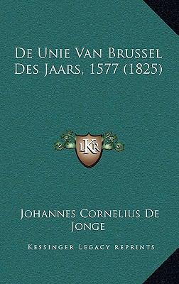 de Unie Van Brussel Des Jaars, 1577 (1825) 9781167826313