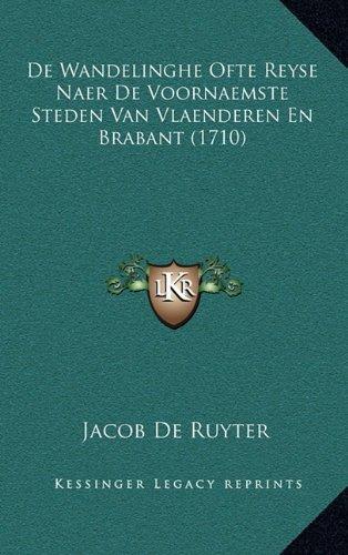 de Wandelinghe Ofte Reyse Naer de Voornaemste Steden Van Vlaenderen En Brabant (1710) 9781165953608