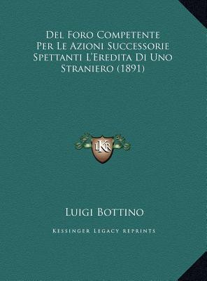 del Foro Competente Per Le Azioni Successorie Spettanti L'Eredita Di Uno Straniero (1891)