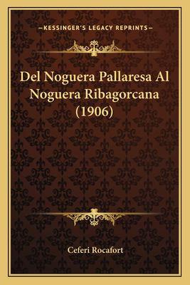 del Noguera Pallaresa Al Noguera Ribagorcana (1906) 9781167399749
