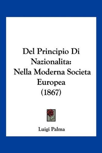 del Principio Di Nazionalita: Nella Moderna Societa Europea (1867) 9781160418416