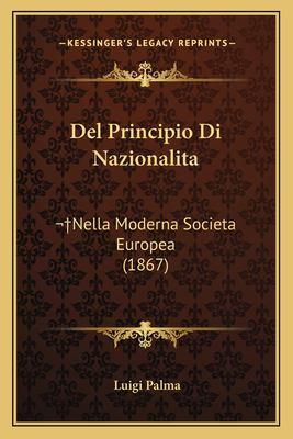 del Principio Di Nazionalita: Nella Moderna Societa Europea (1867) 9781167628160