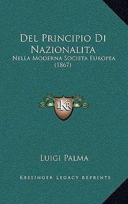 del Principio Di Nazionalita: Nella Moderna Societa Europea (1867) 9781167893636