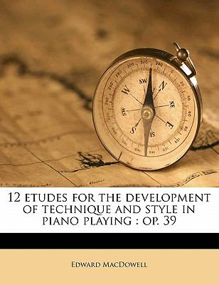 12 Etudes for the Development of Technique and Style in Piano Playing: Op. 39 9781176153776