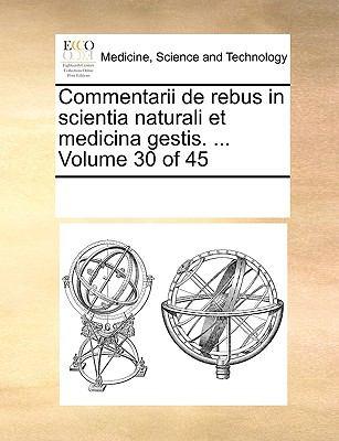 Commentarii de Rebus in Scientia Naturali Et Medicina Gestis. ... Volume 30 of 45 9781170213667