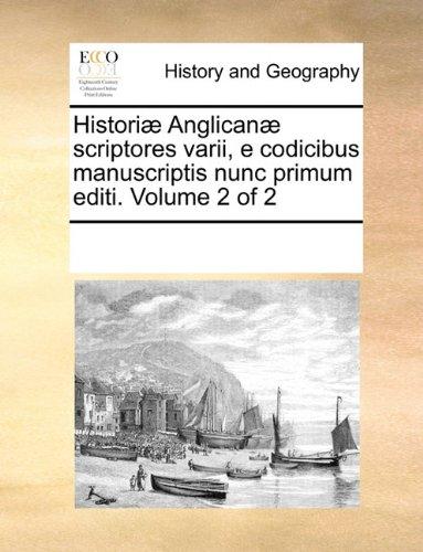 Histori] Anglican] Scriptores Varii, E Codicibus Manuscriptis Nunc Primum Editi. Volume 2 of 2 9781170217603