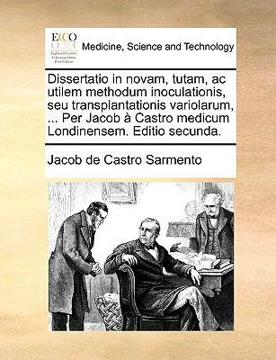Dissertatio in Novam, Tutam, AC Utilem Methodum Inoculationis, Seu Transplantationis Variolarum, ... Per Jacob Castro Medicum Londinensem. Editio Secu 9781170622513