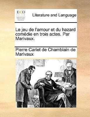 Le Jeu de L'Amour Et Du Hazard Comedie En Trois Actes. Par Marivaux. 9781170645420