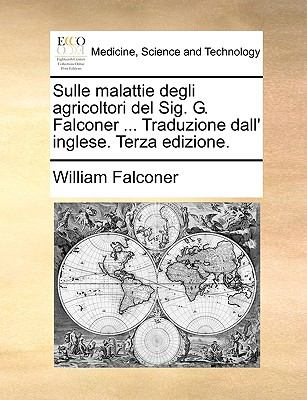 Sulle Malattie Degli Agricoltori del Sig. G. Falconer ... Traduzione Dall' Inglese. Terza Edizione. 9781170648711