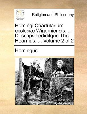 Hemingi Chartularium Ecclesi] Wigorniensis. ... Descripsit Ediditque Tho. Hearnius, ... Volume 2 of 2 9781170652671