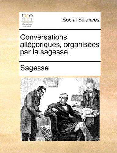 Conversations Allgoriques, Organises Par La Sagesse. 9781170656990