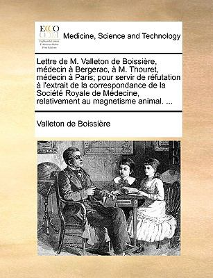 Lettre de M. Valleton de Boissire, Mdecin Bergerac, M. Thouret, Mdecin Paris; Pour Servir de Rfutation L'Extrait de La Correspondance de La Socit Roya 9781170660843