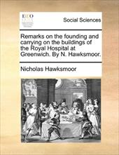 Remarks on the Founding and Carrying on the Buildings of the Royal Hospital at Greenwich. by N. Hawksmoor. 10851714