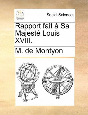 Rapport Fait a Sa Majeste Louis XVIII. 9781170835388