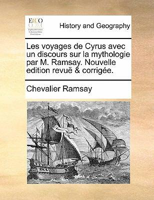 Les Voyages de Cyrus Avec Un Discours Sur La Mythologie Par M. Ramsay. Nouvelle Edition Revue & Corrigee. 9781170841648