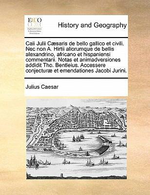 Caii Julii Caesaris de Bello Gallico Et Civili. NEC Non A. Hirtii Aliorumque de Bellis Alexandrino, Africano Et Hispaniensi Commentarii. Notas Et Anim 9781170845622