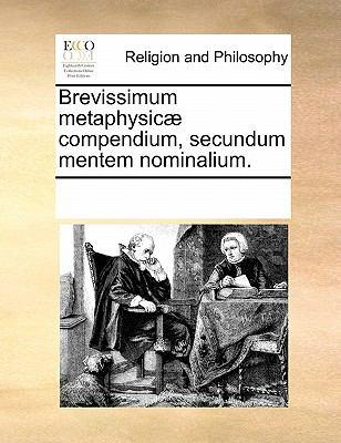 Brevissimum Metaphysicae Compendium, Secundum Mentem Nominalium. 9781170851074