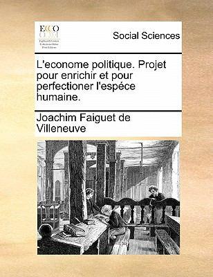 L'Econome Politique. Projet Pour Enrichir Et Pour Perfectioner L'Espece Humaine. 9781170871744