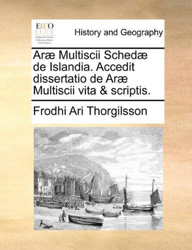 Arae Multiscii Schedae de Islandia. Accedit Dissertatio de Arae Multiscii Vita & Scriptis. 9781170888087