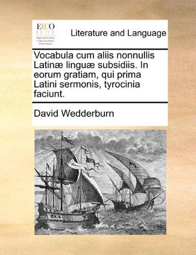 Vocabula Cum Aliis Nonnullis Latinae Linguae Subsidiis. in Eorum Gratiam, Qui Prima Latini Sermonis, Tyrocinia Faciunt. 9781170896150