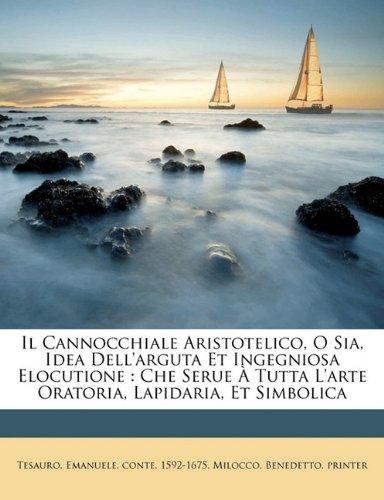 Il Cannocchiale Aristotelico, O Sia, Idea Dell'arguta Et Ingegniosa Elocutione: Che Serue Tutta L'Arte Oratoria, Lapidaria, Et Simbolica 9781172716081