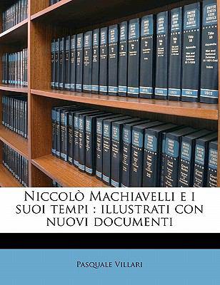Niccol Machiavelli E I Suoi Tempi: Illustrati Con Nuovi Documenti 9781172798568
