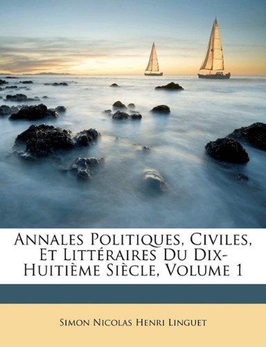 Annales Politiques, Civiles, Et Litt Raires Du Dix-Huiti Me Si Cle, Volume 1