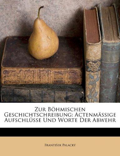 Zur B Hmischen Geschichtschreibung: Actenm Ssige Aufschl Sse Und Worte Der Abwehr 9781172835843