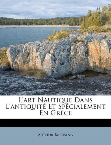 L'Art Nautique Dans L'Antiquit Et Sp Cialement En Gr Ce 9781172837557