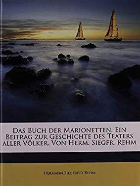 Buch Der Marionetten. Ein Beitrag Zur Geschichte Des Teaters Aller Volker. Von Herm. Siegfr. Rehm 9781172859733