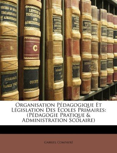 Organisation P Dagogique Et L Gislation Des Coles Primaires: (P Dagogie Pratique & Administration Scolaire) 9781172860166