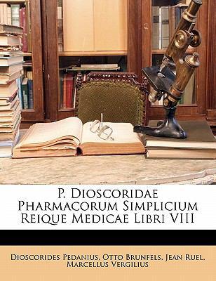 P. Dioscoridae Pharmacorum Simplicium Reique Medicae Libri VIII 9781172921058