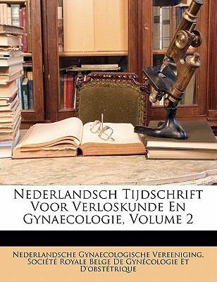 Nederlandsch Tijdschrift Voor Verloskunde En Gynaecologie, Volume 2 9781172930067