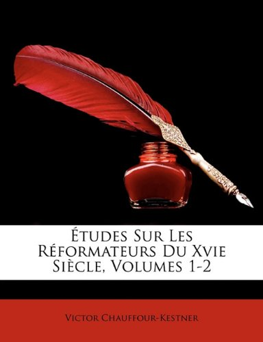Etudes Sur Les R Formateurs Du Xvie Siecle, Volumes 1-2