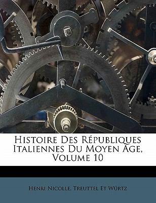 Histoire Des R Publiques Italiennes Du Moyen GE, Volume 10 9781172934638