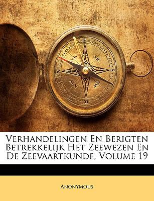 Verhandelingen En Berigten Betrekkelijk Het Zeewezen En de Zeevaartkunde, Volume 19 9781174410925