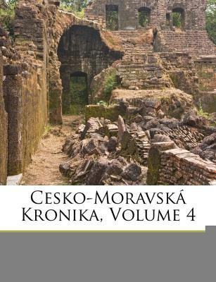 Cesko-Moravsk Kronika, Volume 4 9781174623165