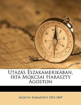 Utaz S Szakamerik Ban, Rta Mokcsai Haraszty Goston 9781175391704