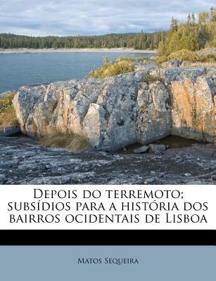 Depois Do Terremoto; Subs Dios Para a Hist RIA DOS Bairros Ocidentais de Lisboa 9781175924469